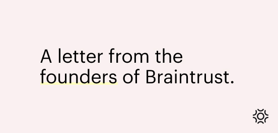 Braintrust Growth Report 8/19/21 - A letter from the founders of Braintrust blog post