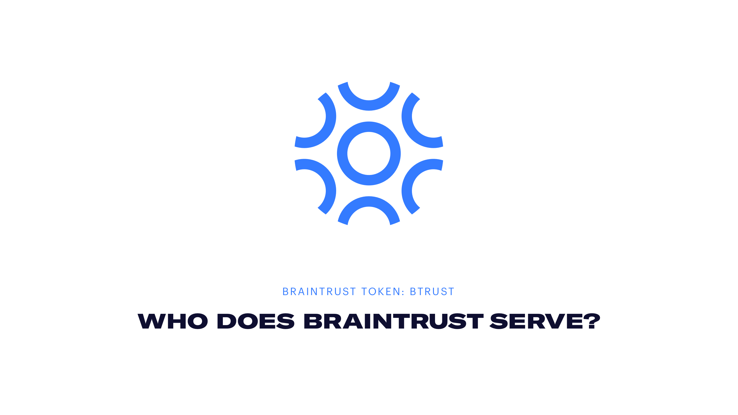 BTRUST - Who does Braintrust serve?