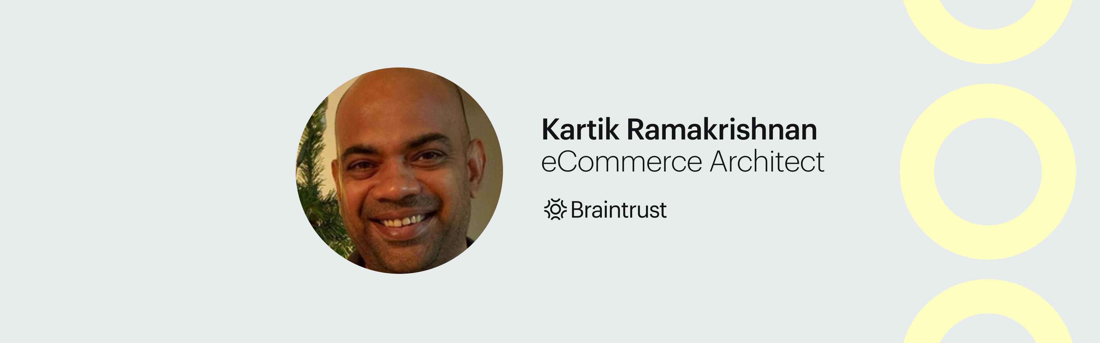 Talent Spotlight_ How Kartik Ramakrishnan, eCommerce Architect, Took Ownership of His Career as a Freelancer. Braintrust Blog Banner