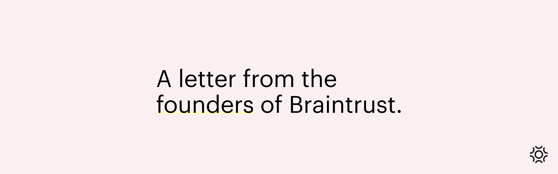 Why Braintrust Was Founded Blog Banner
